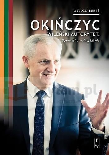 Okińczyc Wileński autorytet Opowieść o wolnej Litwie