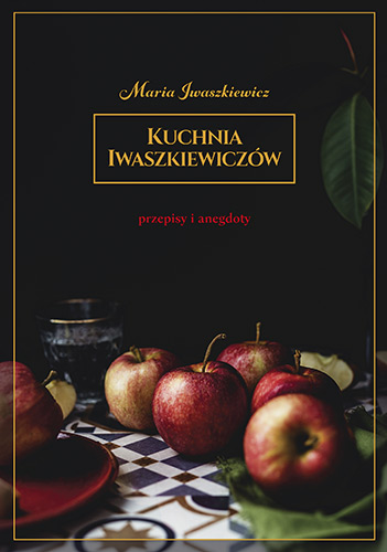 Kuchnia Iwaszkiewiczów. Przepisy i anegdoty