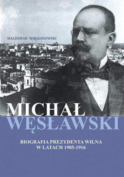 Michał Węsławski. Biografia prezydenta Wilna w latach 1905-1916