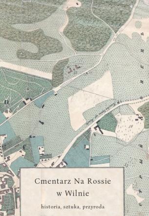 Cmentarz na Rossie w Wilnie – historia, sztuka, przyroda