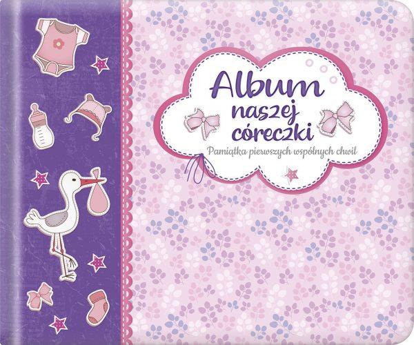 Album naszej córeczki. Pamiątka pierwszych wspólnych chwil
