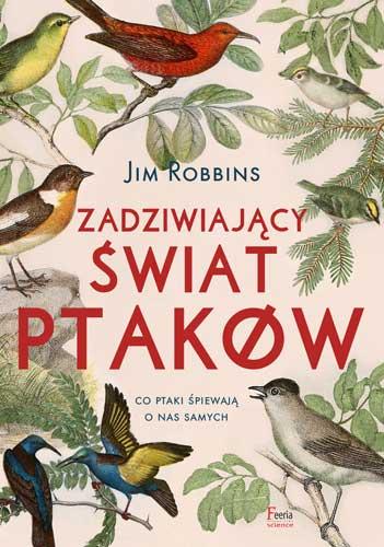 Zadziwiający świat ptaków. Co ptaki śpiewają o nas samych?