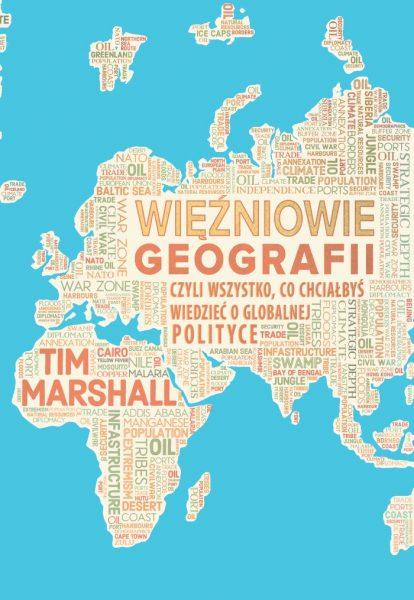 Więźniowie geografii, czyli wszystko, co chciałbyś wiedzieć o globalnej polityce i geopolityce