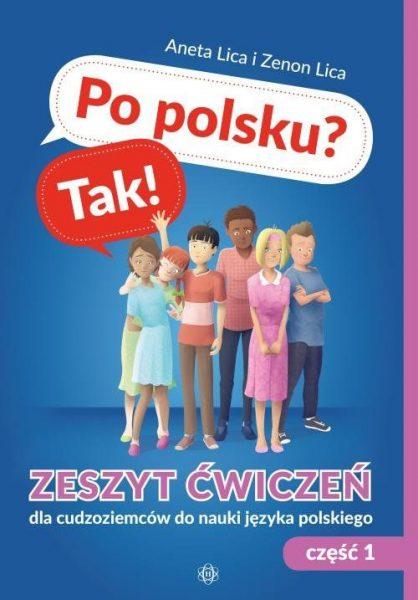 Po polsku? Tak! Zeszyt ćwiczeń dla cudzoziemców do nauki języka polskiego. Część 1