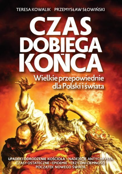 Czas dobiega końca. Wielkie przepowiednie dla Polski i świata