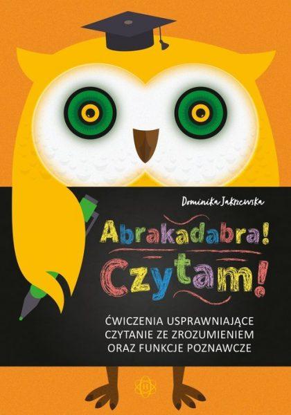 Abrakadabra! Czytam! Ćwiczenia usprawniające czytanie ze zrozumieniem oraz funkcje poznawcze