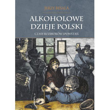 Alkoholowe dzieje Polski. Tom 2. Czasy rozbiorów i powstań